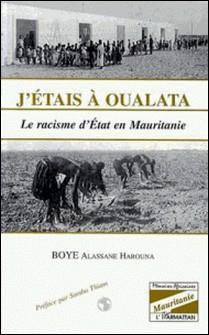 J'ETAIS A OULATA : LE RACISME D'ETAT EN MAURITANIE-Collectif