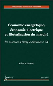 Economie énergétique, économie électrique et libéralisation du marché - Les réseaux d'énergie électrique, volume 3A-Valentin Crastan