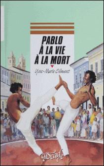 Pablo à la vie à la mort-Yves-Marie Clément