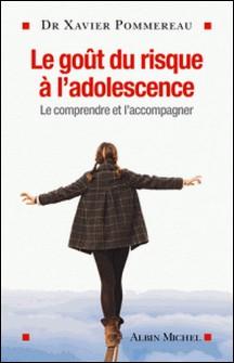 Le Gout du risque à l'adolescence - Le comprendre et l'accompagner-Dr Xavier Pommereau