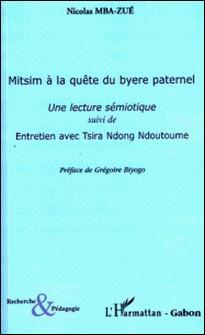 Mitsim à la quête du byere paternel - Une lecture sémiotique suivi de Entretien avec Tsira Ndong Ndoutoume-Nicolas Mba-Zué