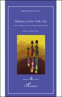 Haïtiens à New York City - Entre Amérique noire et Amérique multiculturelle-Stéphanie Melyon-Reinette