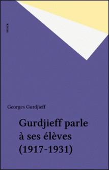 Gurdjieff parle à ses élèves (1917-1931)-Georges Gurdjieff