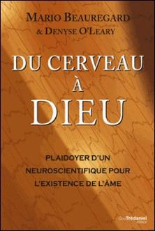 Du cerveau à Dieu - Plaidoyer d'un neuroscientifique pour l'existence de l'âme-Mario Beauregard , Denyse O'Leary