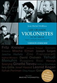 Les grands violonistes du XXe siècle - Tome 1, De Kreisler à Kremer (1875-1947)-Jean-Michel Molkhou