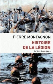 La Légion étrangère - De 1831 à nos jours-Pierre Montagnon