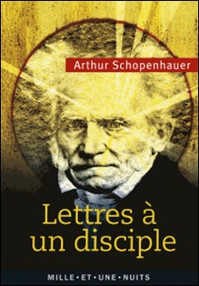 Lettres à un disciple - Anthologie-Arthur Schopenhauer