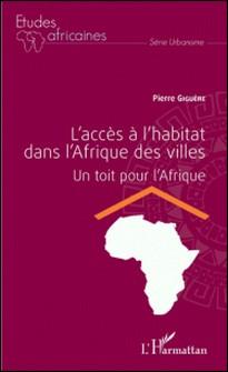 L'accès à l'habitat dans l'Afrique des villes - Un toit pour l'Afrique-Pierre Giguère