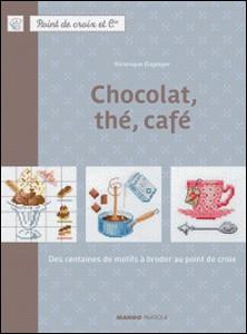 Chocolat, thé, café - Des centaines de motifs à broder au point de croix-Véronique Enginger