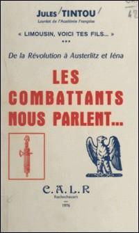Limousin, voici tes fils (3) - De la Révolution à Austerlitz et Iéna : les combattants nous parlent-Jules Tintou