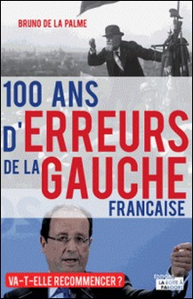 100 ans d'erreurs de la gauche française - Va-t-elle recommencer ?-La Boîte à Pandore , Bruno de la Palme