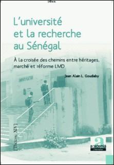 L'université et la recherche au Sénégal - A la croisée des chemins entre héritages, marché et réforme LMD-Jean-Alain Goudiaby