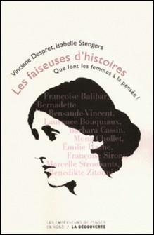 Les faiseuses d'histoires - Que font les femmes à la pensée ?-Isabelle Stengers , Vinciane Despret