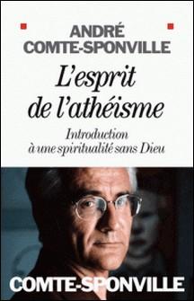 L'Esprit de l'athéisme - Introduction à une spiritualité sans Dieu-André Comte-Sponville , André Comte-Sponville