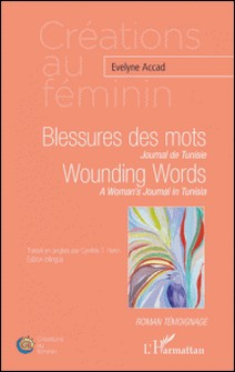 Blessures des mots : Journal de Tunisie - Wounding Words : A Woman's Journal in Tunisia-Evelyne Accad