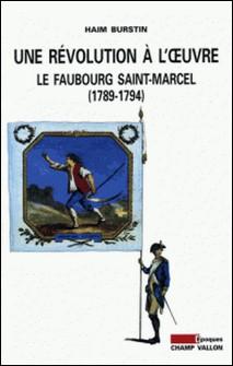 Une révolution à l'oeuvre : le faubourg Saint-Marcel (1789-1794)-Haim Burstin