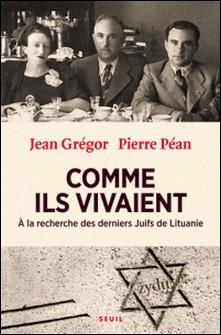 Comme ils vivaient - A la recherche des derniers Juifs de Lituanie-Jean Grégor , Pierre Péan