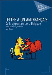 Lettre à un ami français - De la disparition de la Belgique-Jules Gheude