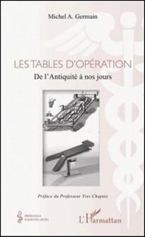 Les tables d'opération - De l'Antiquité à nos jours-Michel Germain