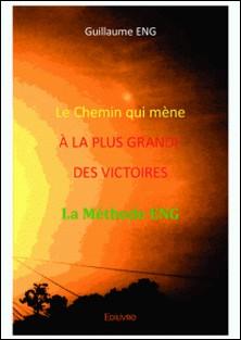 Le Chemin qui mène à la plus grande des victoires - La Méthode Eng-Guillaume Eng