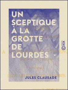 Un sceptique à la grotte de Lourdes - Poëme-Jules Clausade