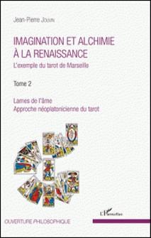 Imagination et alchimie à la Renaissance - L'exemple du tarot de Marseille Tome 2, Lames de l'âme, approche néoplatonicienne du tarot-Jean-Pierre Jouvin