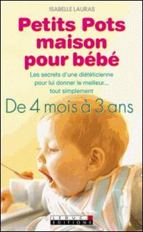 Petits Pots maison pour bébé - De 4 mois à 3 ans-Isabelle Lauras