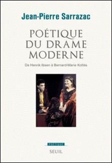 Poétique du drame moderne - De Henrik Ibsen à Bernard-Marie Koltès-Jean-Pierre Sarrazac