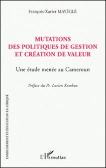 Mutations des politiques de gestion et création de valeur - Une étude menée au Cameroun-François-Xavier Mayegle