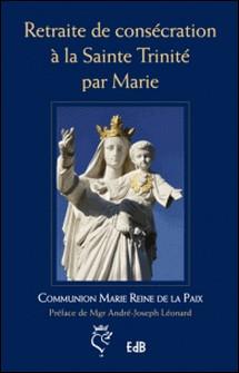 retraite de consécration à la sainte trinité par marie-Communion Marie Reine de la Paix