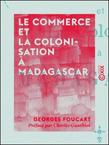 Le Commerce et la Colonisation à Madagascar-Georges Foucart , Charles Gauthiot