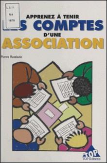 Apprenez à tenir les comptes d'une association - Méthode simple et pratique pour les non-comptables-Pierre Ratelade