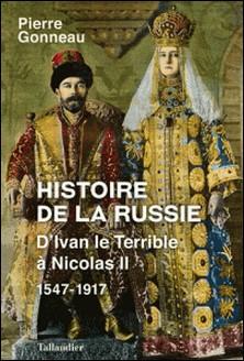 Histoire de la Russie - D'Ivan le Terrible à Nicolas II - 1547-1917-Pierre Gonneau