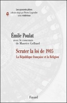 La Laïcité à la française - Scruter la loi de 1905-Emile Poulat