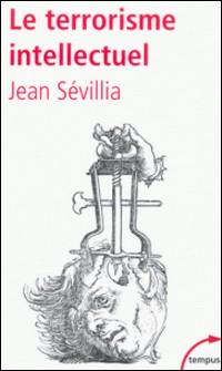 Le terrorisme intellectuel - De 1945 à nos jours-Jean Sévillia