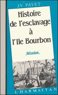 Histoire de l'esclavage à l'île Bourbon-Jean Valentin Payet