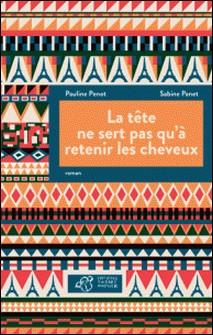 La tête ne sert pas qu'à retenir les cheveux-Sabine Panet , Pauline Penot
