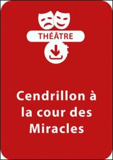 Cendrillon à la cour des Miracles (10-11 ans) - Une pièce de théâtre à télécharger-Marie-Jo Grandjouan-Minot