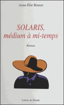 Solaris, médium à mi-temps-Anne-Elie Brunet