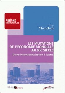 Les mutations de l'économie mondiale au XXe siècle - D'une internationalisation à l'autre (1895-1973)-Guy Mandon