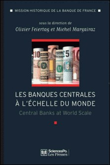 Les banques centrales à l'échelle du monde - L'internationalisation des banques centrales des débuts du XXe siècle à nos jours-Michel Margairaz , Olivier Feiertag