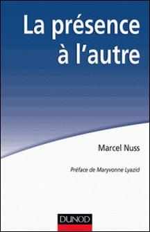 La présence à l'autre - Accompagner les personnes en situation de grande dépendance-Marcel Nuss