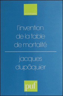L'invention de la table de mortalité - De Graunt à Wargentin, 1662-1766-Jacques Dupâquier