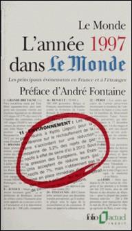 L'ANNEE 1997 DANS LE MONDE. Les principaux événements en France et à l'étranger-Collectif
