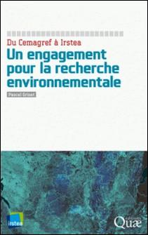 Un engagement pour la recherche environnementale - Du Cemagref à Irstea-Pascal Griset
