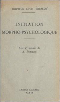 Initiation morpho-psychologique - Leçons faites en 1941 pour compléter et illustrer les quinze leçons de morpho-psychologie parues en 1937-Louis Corman , A. Protopazzi