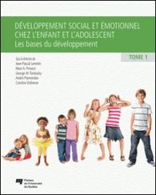 Développement social et émotionnel chez l'enfant et l'adolescent - Tome 1, Les bases du développement-Jean-Pascal Lemelin , Marc A. Provost , George Tarabulsy , André Plamondon , Caroline Dufresne