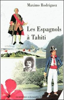Les Espagnols à Tahiti (1772-1776)-Maximo Rodriguez