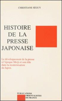 Histoire de la presse japonaise - Le développement de la presse à l'époque Meiji et son rôle dans la modernisation du Japon-Christiane Séguy