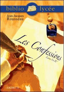 Bibliolycée - Les Confessions (Livres I à IV), Jean-Jacques Rousseau-Véronique Le Quintrec , Jean-Jacques Rousseau